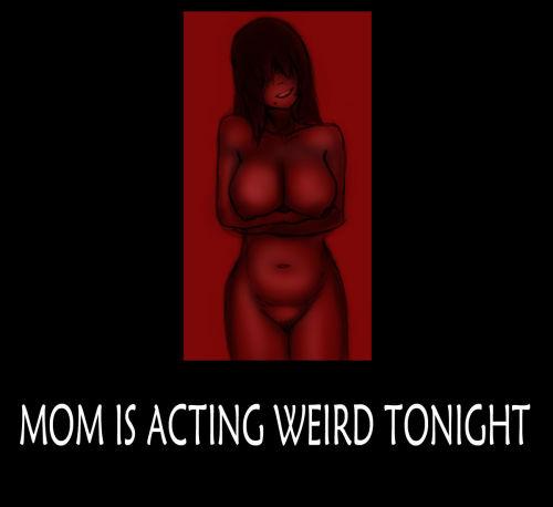 Mom is acting weird tonight.